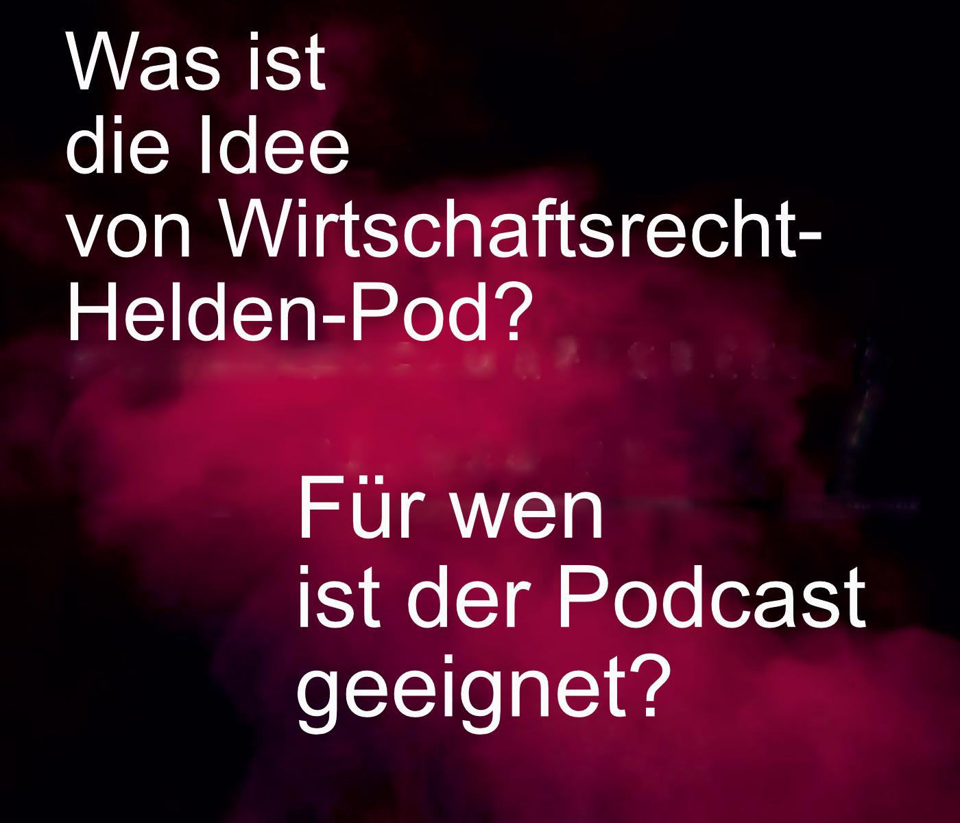 Bild der nullten Episode des Podcast Wirtschaftsrecht-Helden-Pod bzw. des Einführungsblogs auf www.wirtschaftsrecht-helden.de; Was ist die Idee von Wirtschaftsrecht-Helden-Pod? Für wen ist der Podcast geeignet?